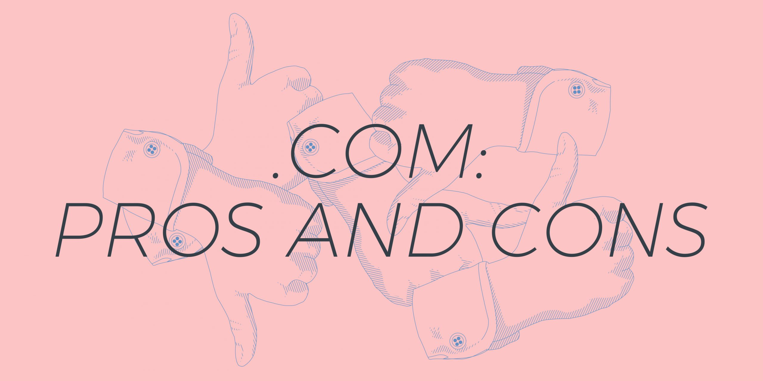 The pros and cons of .com: should I register a .com?