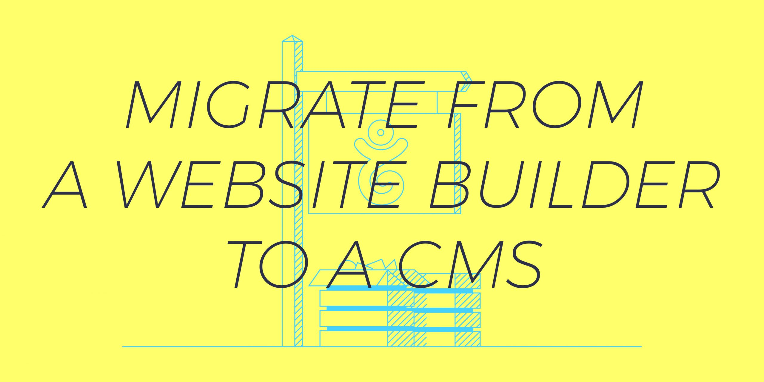 How to migrate from a website builder to a CMS